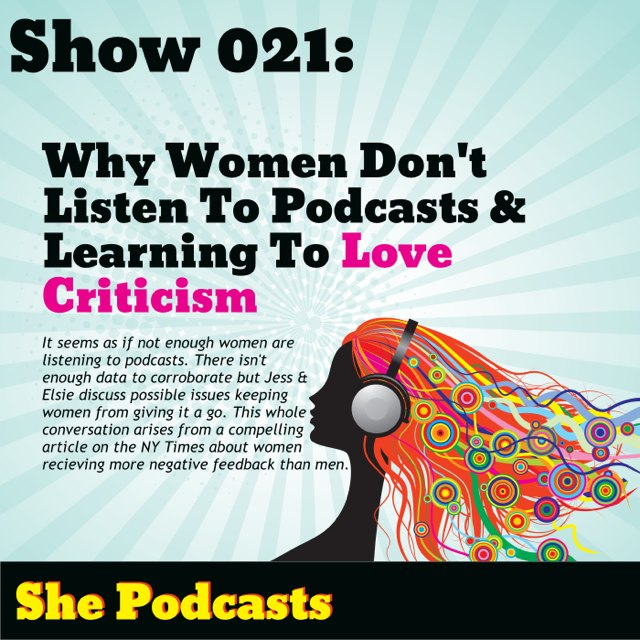 Why Women Don't Listen To Podcasts And Learning To Love Criticism