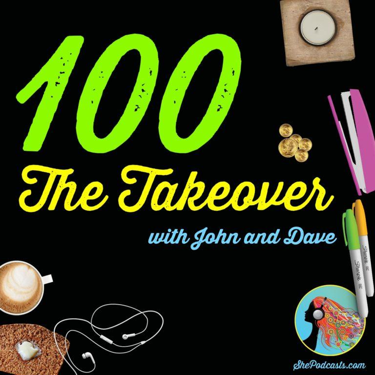 The He Podcasters took over She Podcasts! Celebrating our 100th episode with tons of fun fun fun!