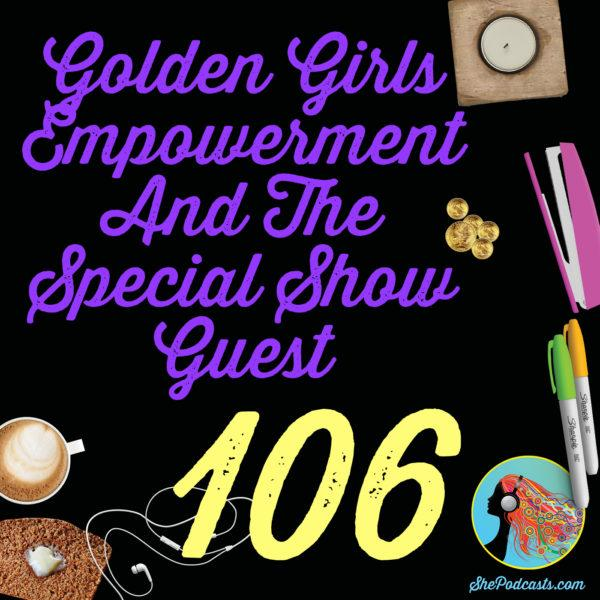 Golden Girl Empowerment And The Special Show Guest