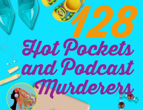 128 Hot Pockets and Podcast Murderers