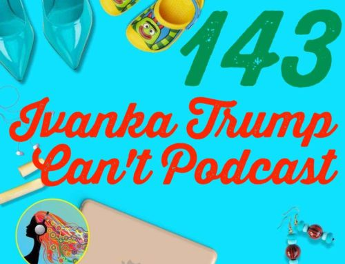 143 Ivanka Trump Can't Podcast