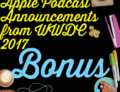 BONUS: Apple Podcast Announcements From WWDC 2017