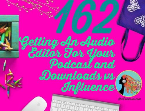 162 Getting An Audio Editor For Your Podcast and Downloads vs Influence