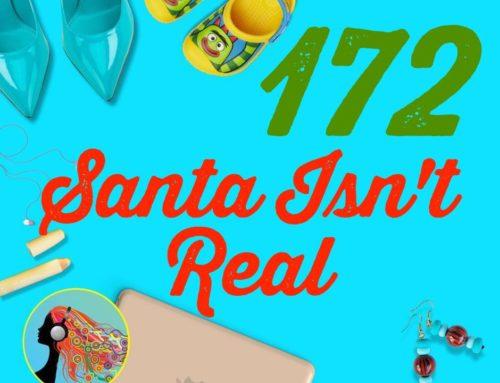 172 Santa Isn't Real