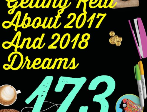 173 Getting Real About 2017 And 2018 Dreams