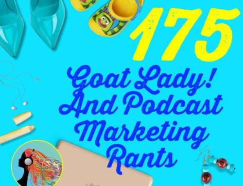 175 Goat Lady! And Podcast Marketing Rants