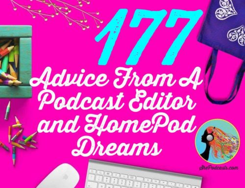 177 Advice From A Podcast Editor and HomePod Dreams