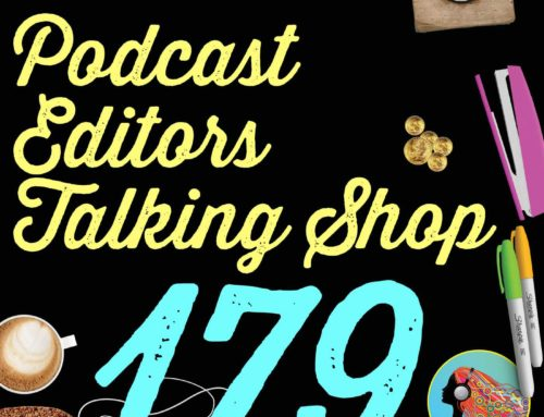 179 Podcast Editors Talking Shop