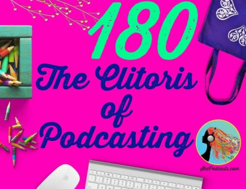 180 The Clitoris of Podcasting