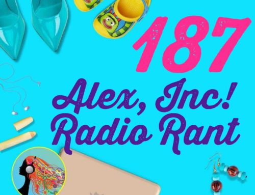 187 Alex, Inc! Radio Rant