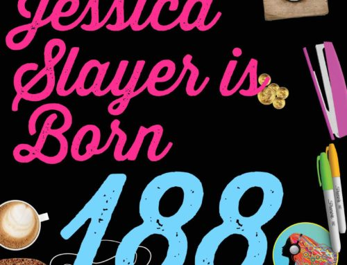 188 Jessica Slayer is Born