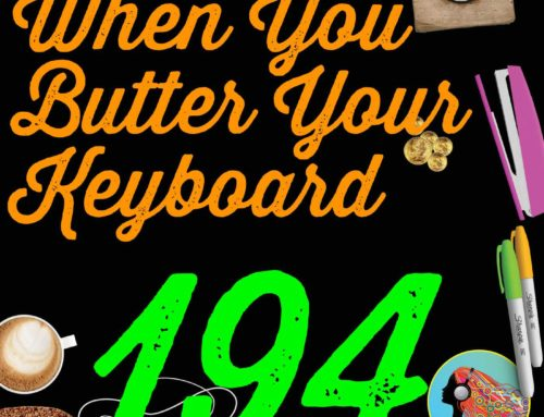 194 When You Butter Your Keyboard