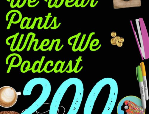 200 We Wear Pants When We Podcast