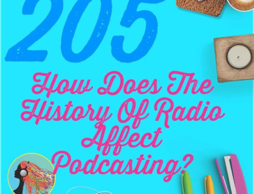 205 How Does The History Affect Podcasting?