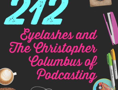 212 Eyelashes and The Christopher Columbus of Podcasting
