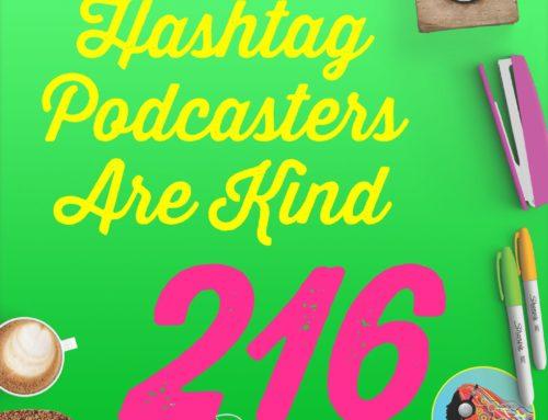 216 #PodcastersAreKind