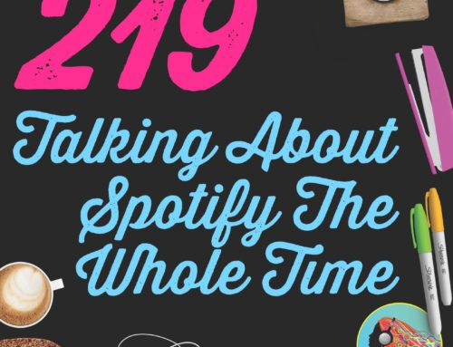 219 Talking About Spotify The Whole Time