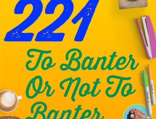 221 To Banter Or Not To Banter