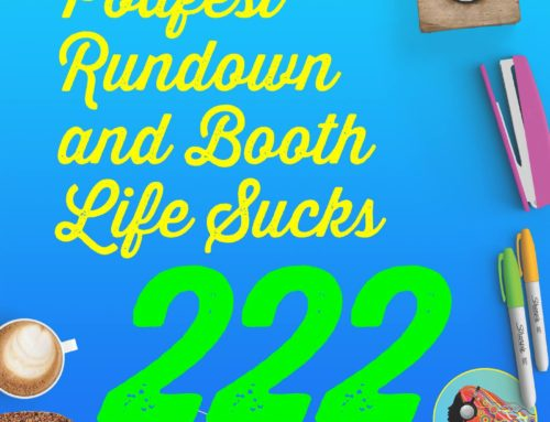 222 Podfest Rundown and Booth Life Sucks