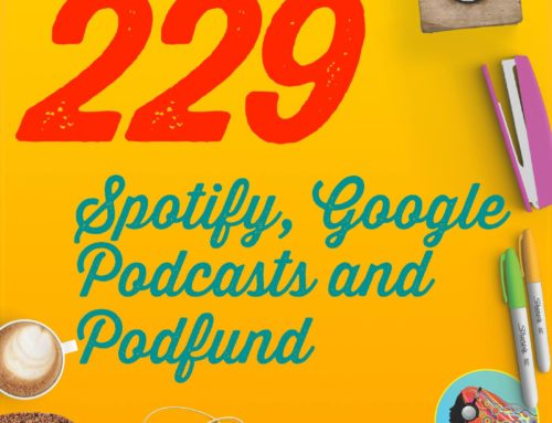 229 Spotify, Google Podcasts and Podfund