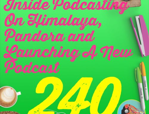 240 Inside Podcasting On Himalaya, Pandora and Launching A New Podcast