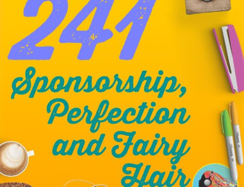 241 Sponsorship, Perfection and Fairy Hair