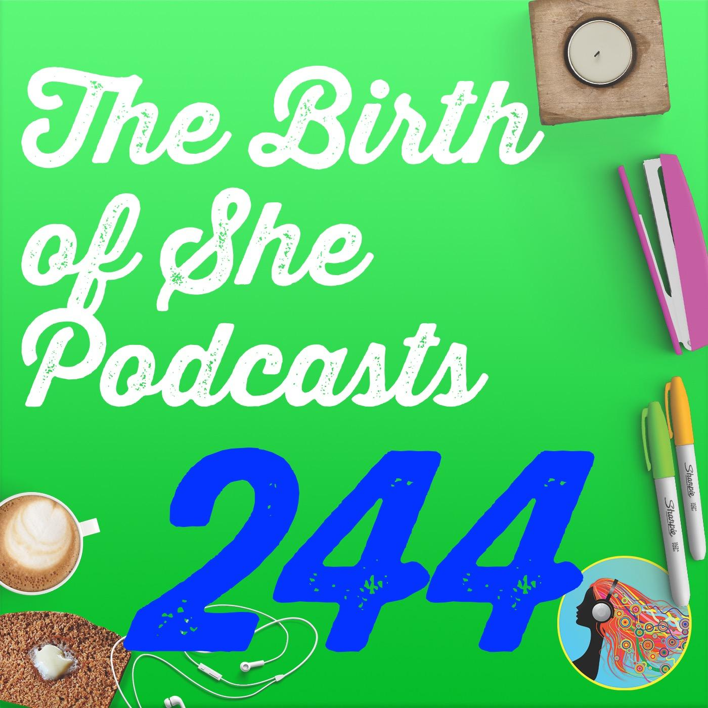 244 The Birth Of She Podcasts