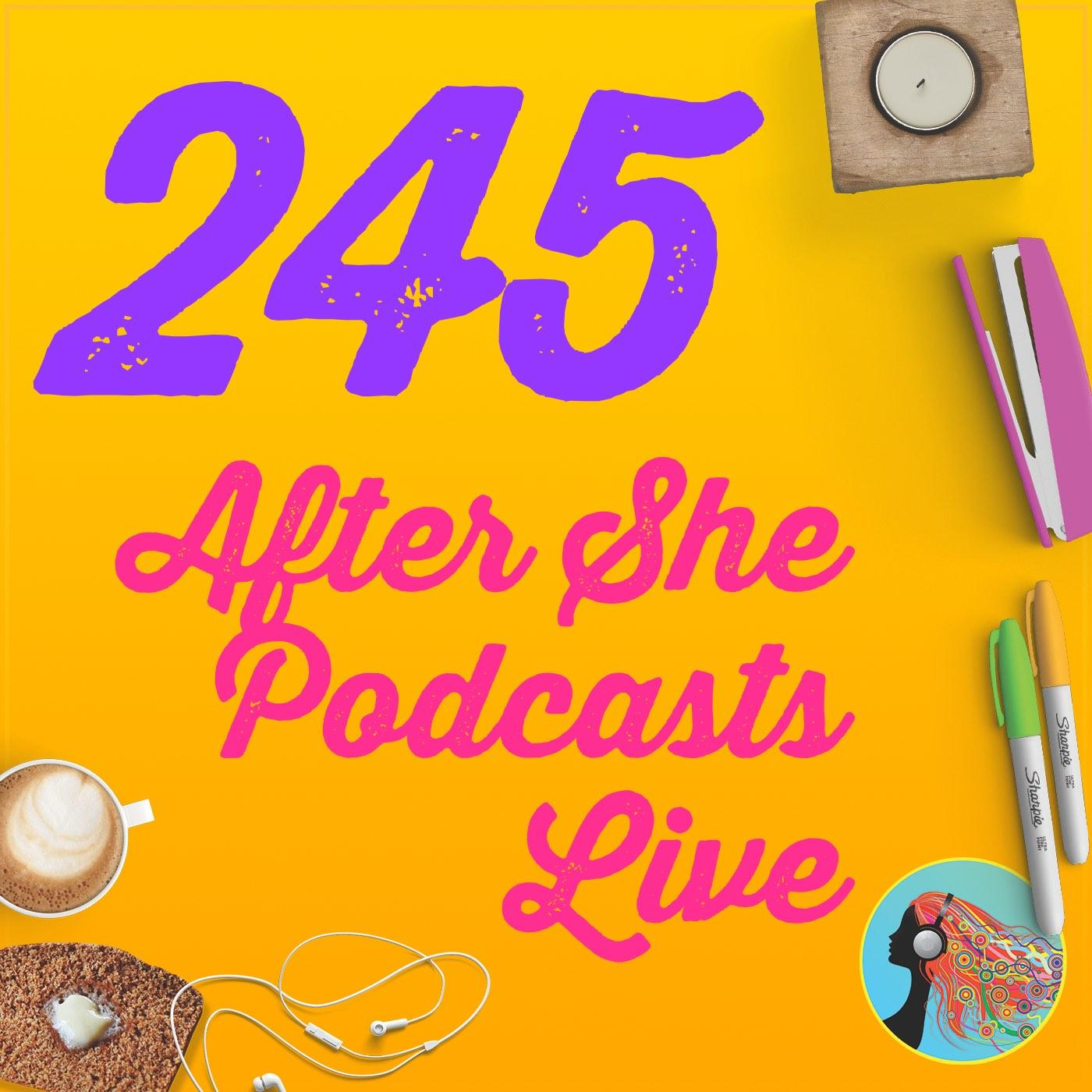 245 After She Podcasts Live