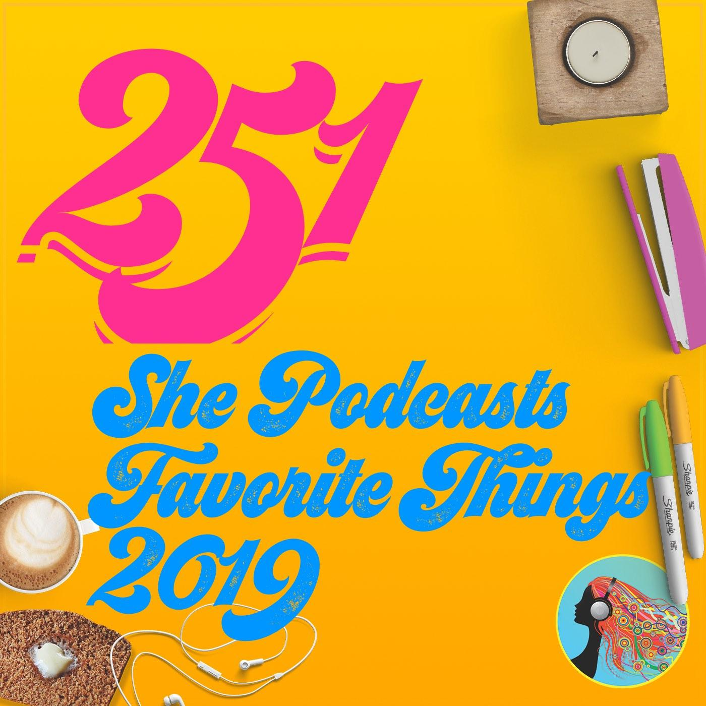 251 She Podcasts Favorite Things 2019